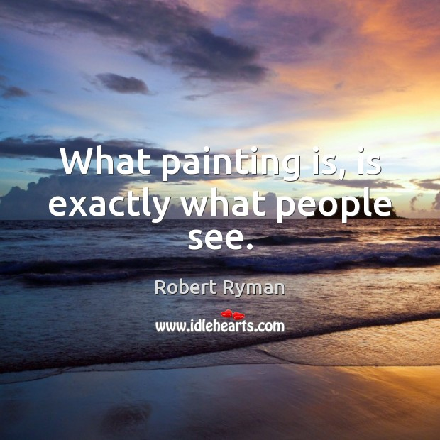 What painting is, is exactly what people see. Image