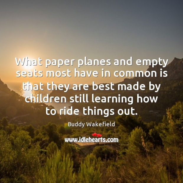 What paper planes and empty seats most have in common is that Image