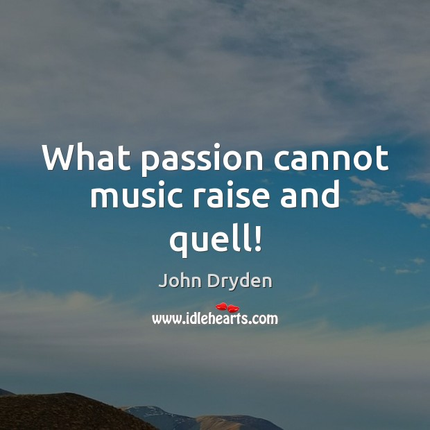 What passion cannot music raise and quell! Image