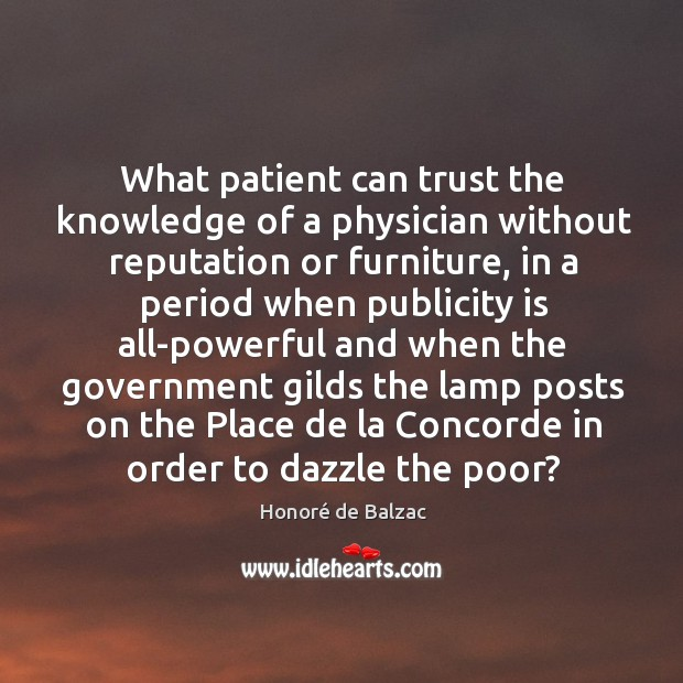 What patient can trust the knowledge of a physician without reputation or Publicity Quotes Image