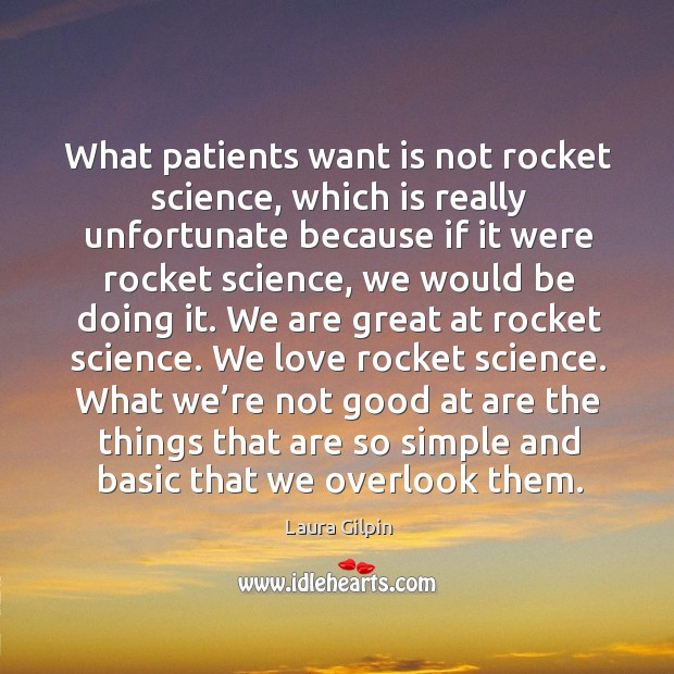 What patients want is not rocket science, which is really unfortunate because Laura Gilpin Picture Quote