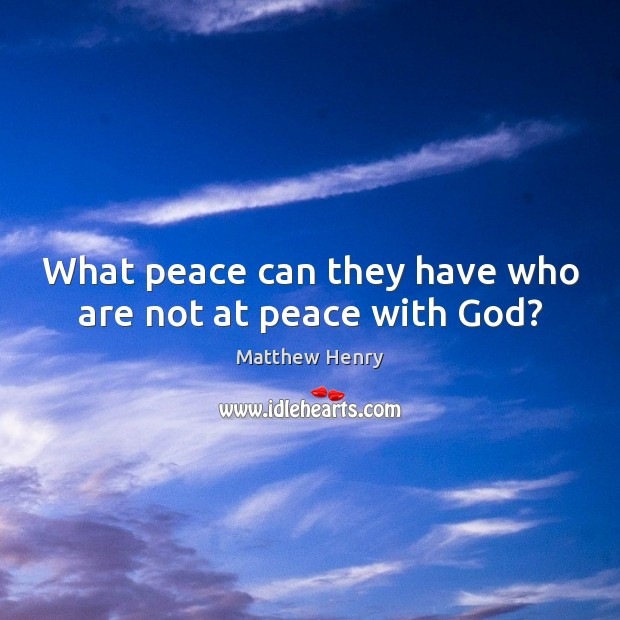 What peace can they have who are not at peace with God? Image