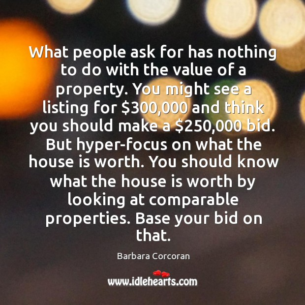 What people ask for has nothing to do with the value of a property. Image