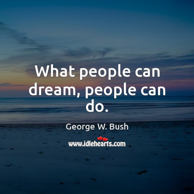 What people can dream, people can do. Image