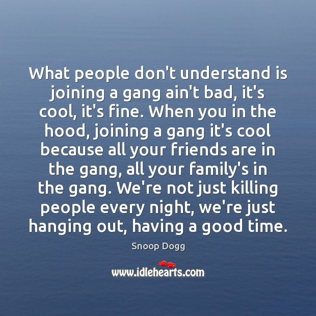 What people don't understand is joining a gang ain't bad, it's cool, Snoop Dogg Picture Quote