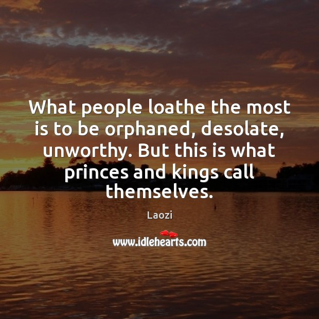 Image, What people loathe the most is to be orphaned, desolate, unworthy. But