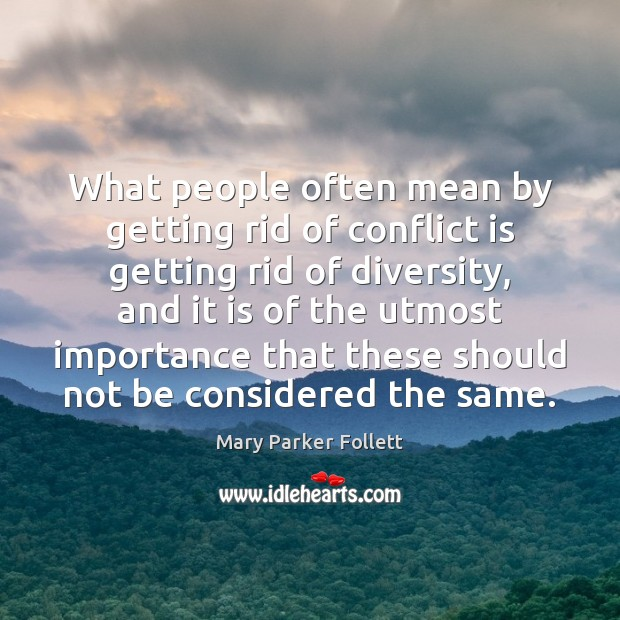 What people often mean by getting rid of conflict is getting rid Mary Parker Follett Picture Quote