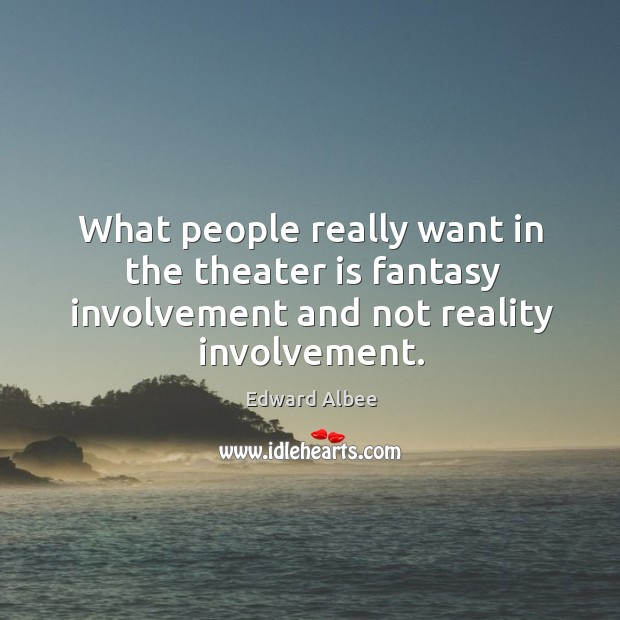 What people really want in the theater is fantasy involvement and not reality involvement. Image