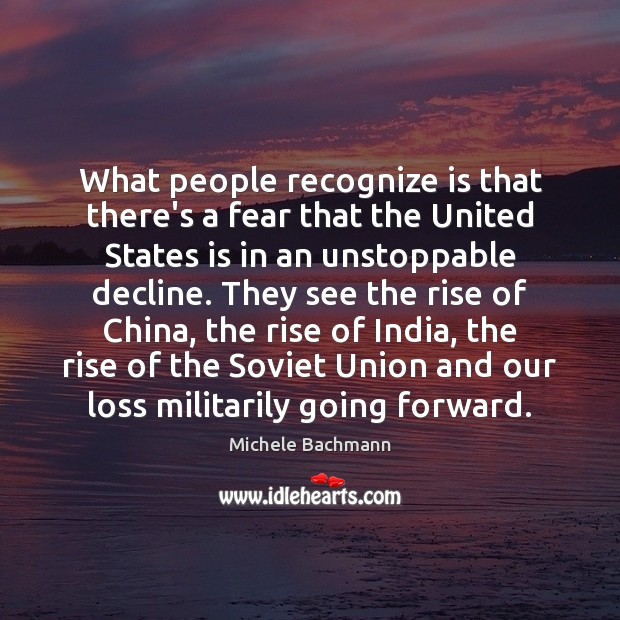 What people recognize is that there's a fear that the United States Unstoppable Quotes Image