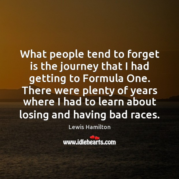 What people tend to forget is the journey that I had getting Lewis Hamilton Picture Quote