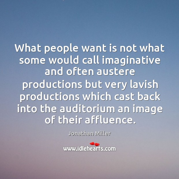 What people want is not what some would call imaginative and often austere productions but Image