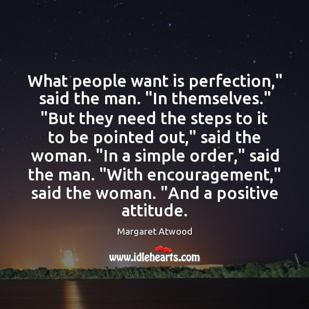 """What people want is perfection,"""" said the man. """"In themselves."""" """"But they Positive Attitude Quotes Image"""
