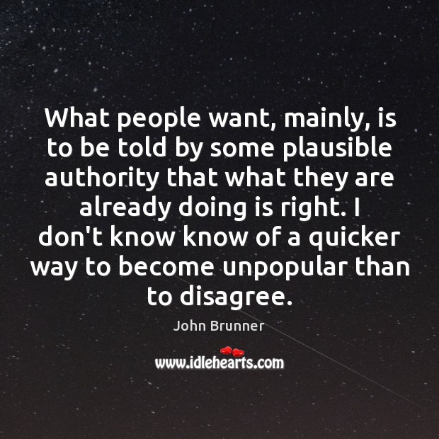 What people want, mainly, is to be told by some plausible authority John Brunner Picture Quote