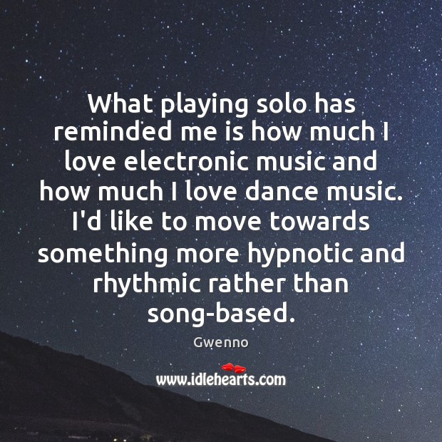 What playing solo has reminded me is how much I love electronic Image