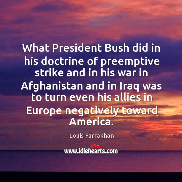 What president bush did in his doctrine of preemptive strike and in his war in afghanistan Image