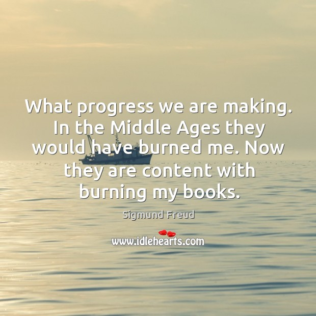 Image about What progress we are making. In the middle ages they would have burned me.