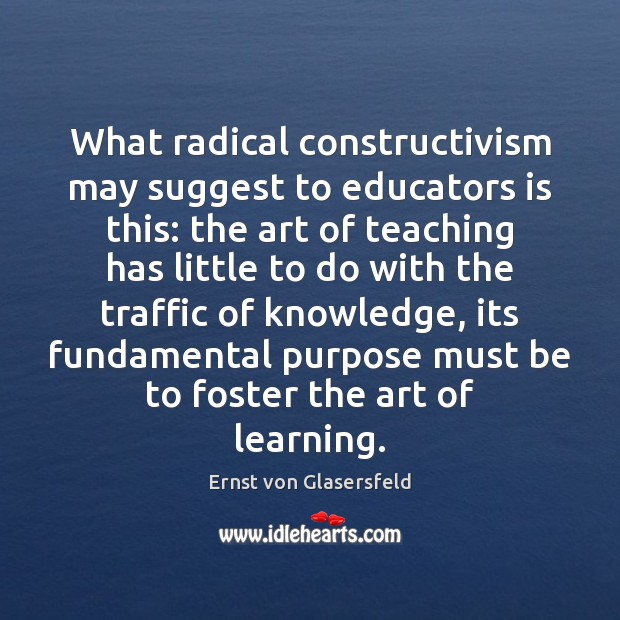 What radical constructivism may suggest to educators is this: the art of Ernst von Glasersfeld Picture Quote
