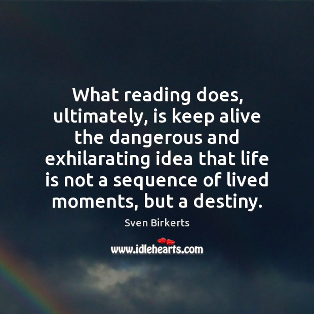 What reading does, ultimately, is keep alive the dangerous and exhilarating idea Image