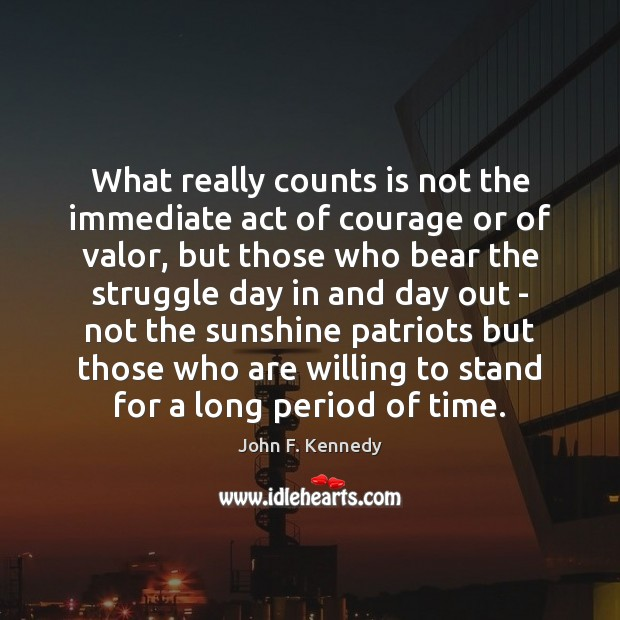 What really counts is not the immediate act of courage or of John F. Kennedy Picture Quote