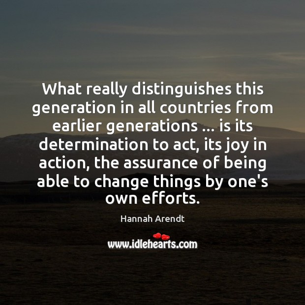 What really distinguishes this generation in all countries from earlier generations … is Hannah Arendt Picture Quote