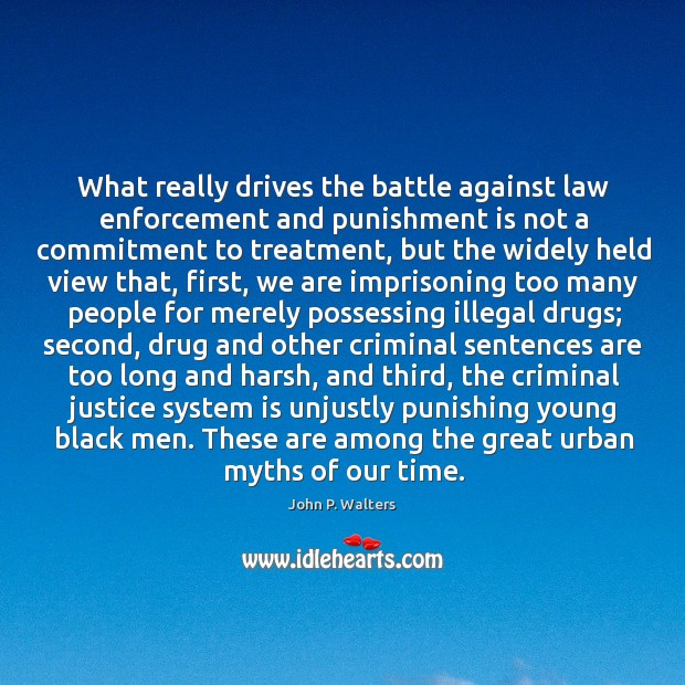 What really drives the battle against law enforcement and punishment is not Punishment Quotes Image