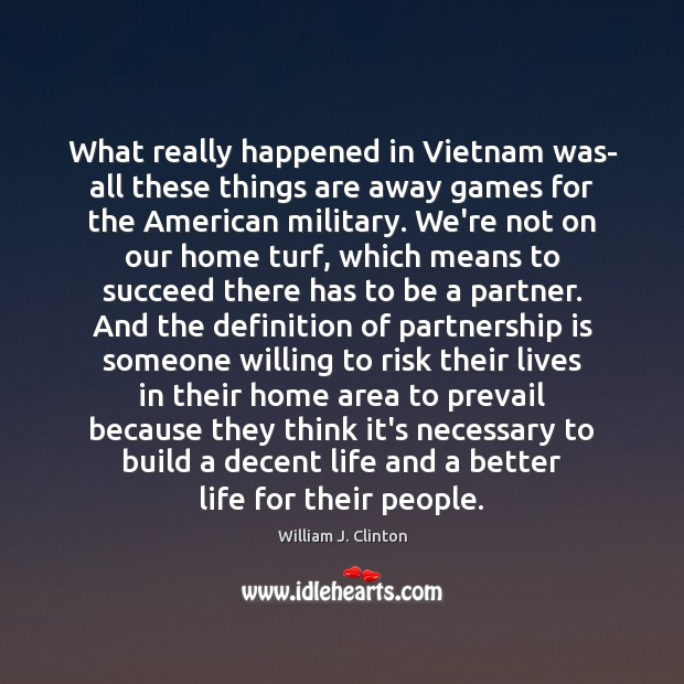 Image, What really happened in Vietnam was- all these things are away games