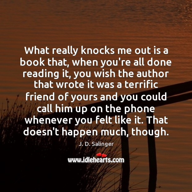 What really knocks me out is a book that, when you're all J. D. Salinger Picture Quote