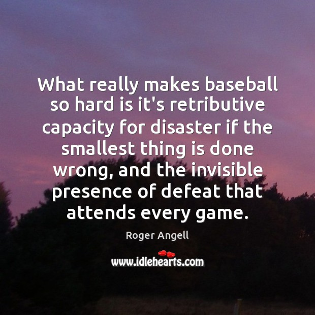 Image, What really makes baseball so hard is it's retributive capacity for disaster