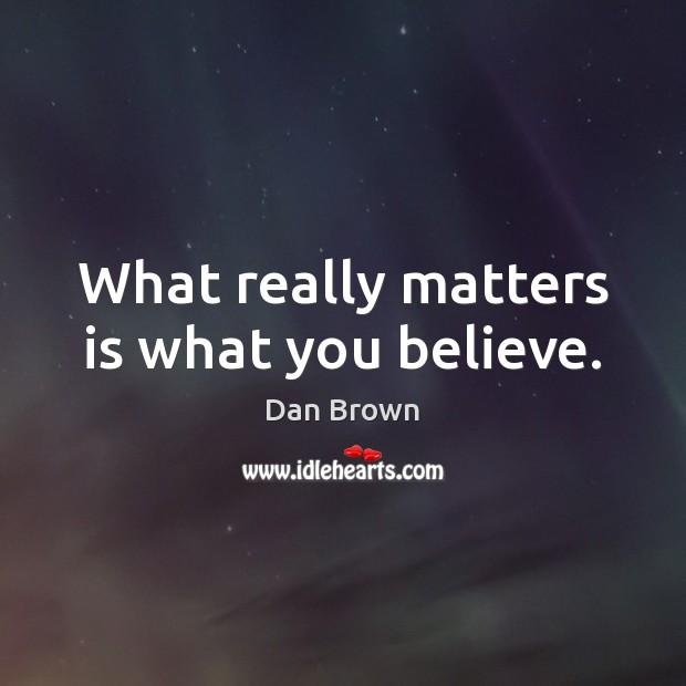 What really matters is what you believe. Image