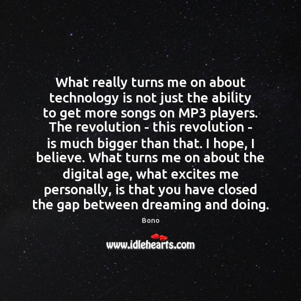 What really turns me on about technology is not just the ability Bono Picture Quote