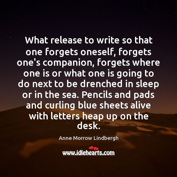 What release to write so that one forgets oneself, forgets one's companion, Anne Morrow Lindbergh Picture Quote