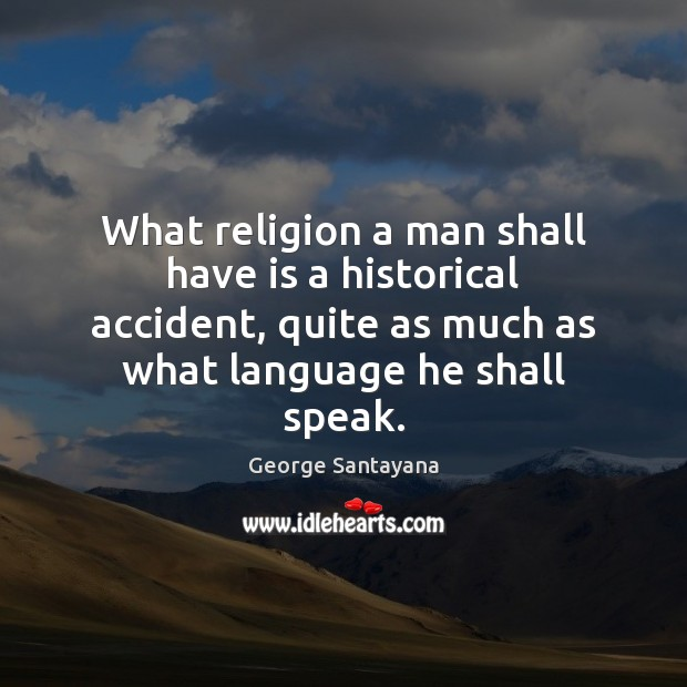 Image, What religion a man shall have is a historical accident, quite as