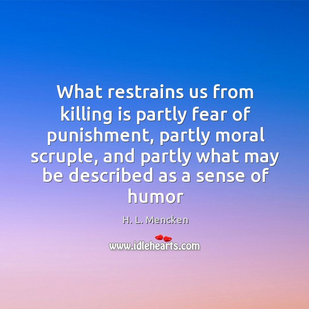 What restrains us from killing is partly fear of punishment, partly moral Image