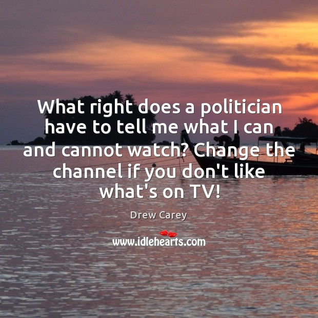 What right does a politician have to tell me what I can Image