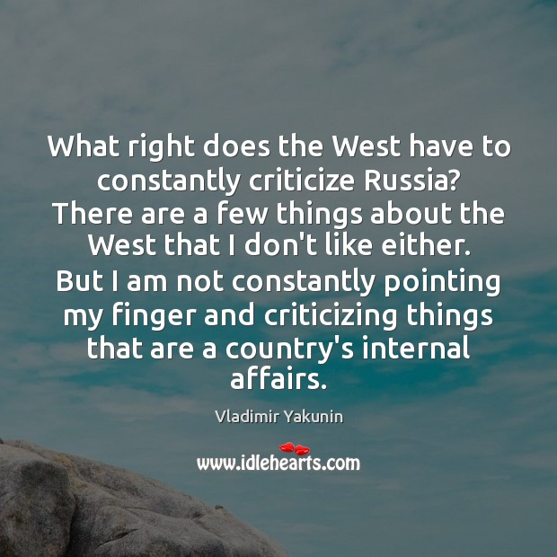 What right does the West have to constantly criticize Russia? There are Criticize Quotes Image
