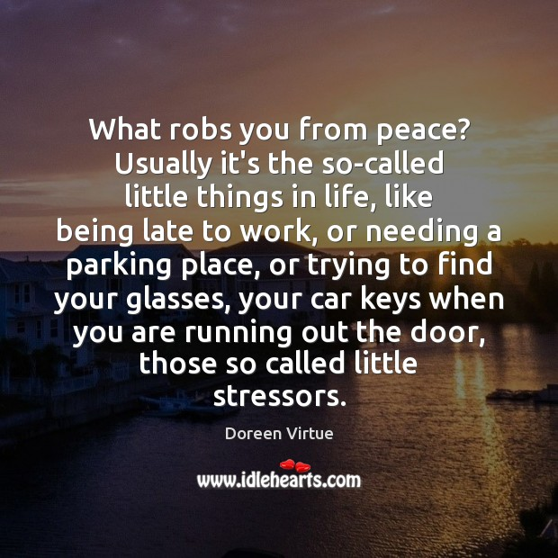 Image, What robs you from peace? Usually it's the so-called little things in