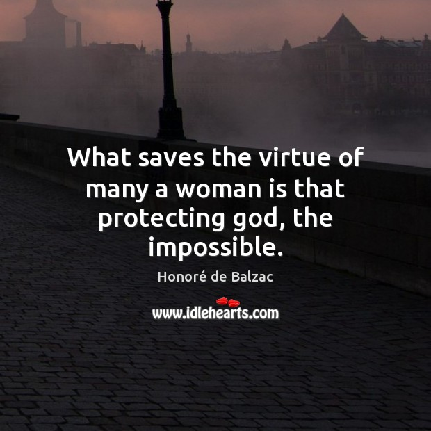 Image, What saves the virtue of many a woman is that protecting god, the impossible.