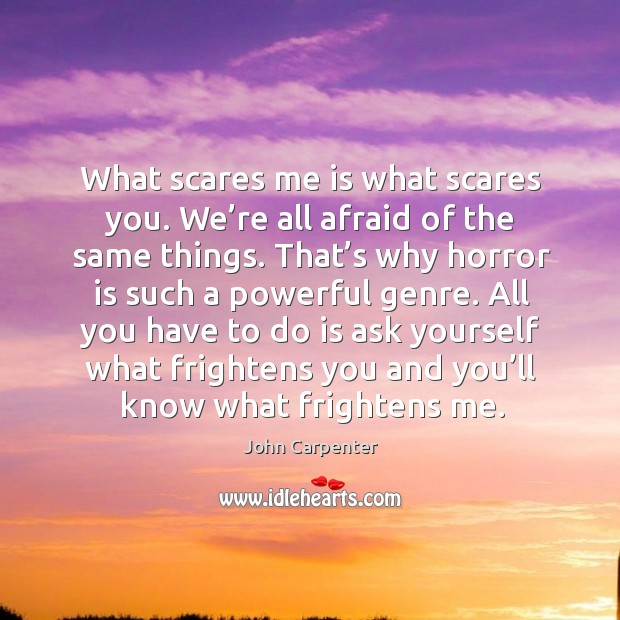 Image, What scares me is what scares you. We're all afraid of the same things.