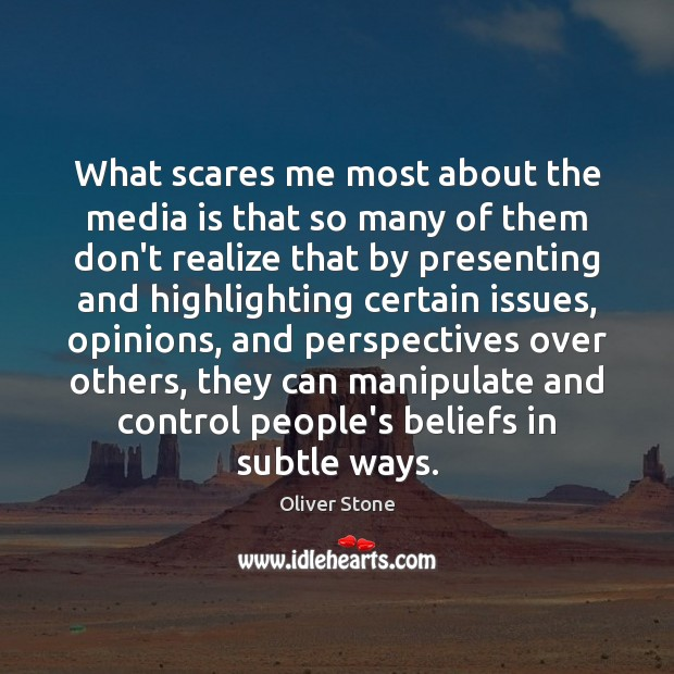 What scares me most about the media is that so many of Oliver Stone Picture Quote