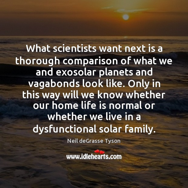 What scientists want next is a thorough comparison of what we and Comparison Quotes Image