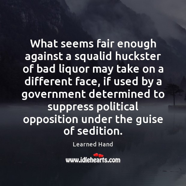 What seems fair enough against a squalid huckster of bad liquor may Learned Hand Picture Quote