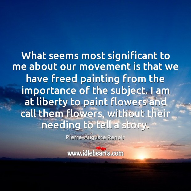 What seems most significant to me about our movement is that we Pierre-Auguste Renoir Picture Quote