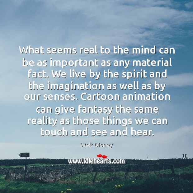 Image, What seems real to the mind can be as important as any
