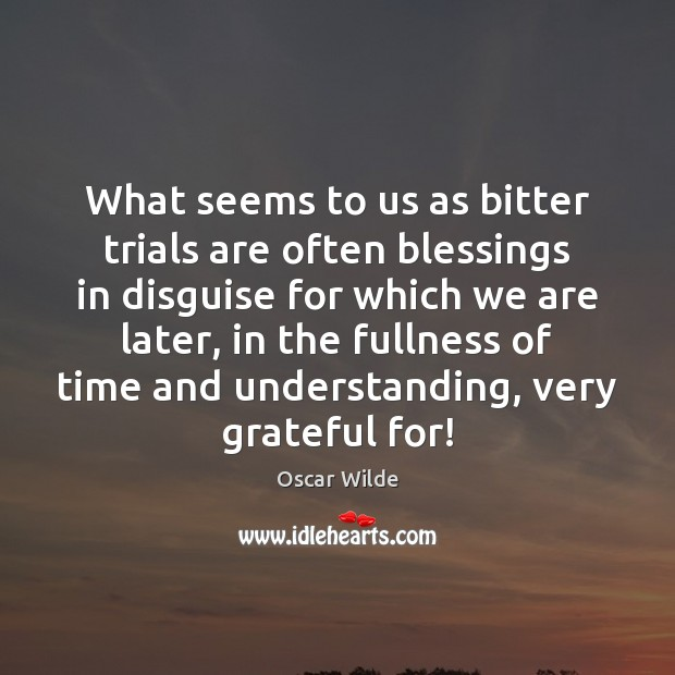 Image, What seems to us as bitter trials are often blessings in disguise