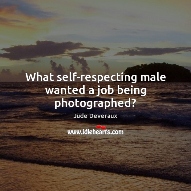 What self-respecting male wanted a job being photographed? Image