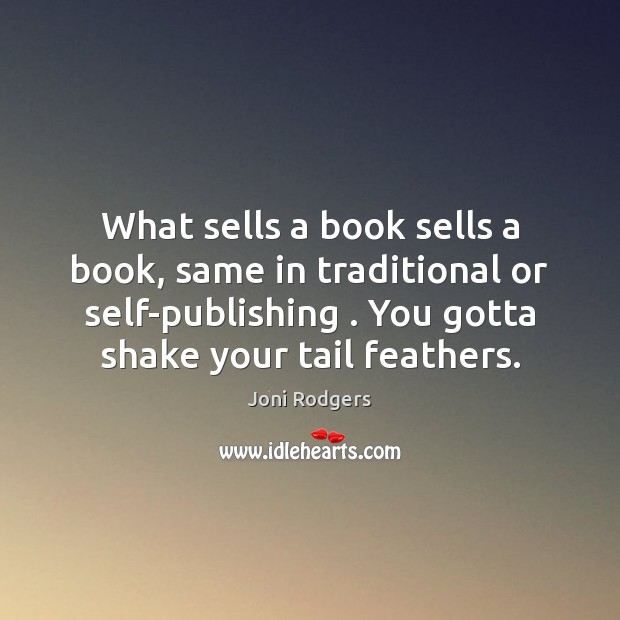 What sells a book sells a book, same in traditional or self-publishing . Image