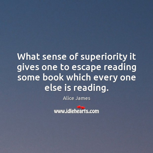 Image, What sense of superiority it gives one to escape reading some book