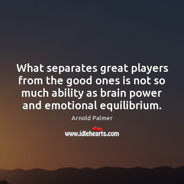 Image, What separates great players from the good ones is not so much