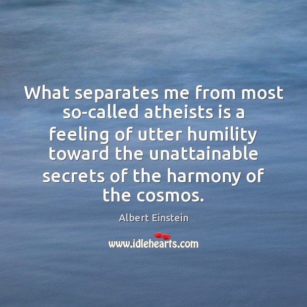 Image, What separates me from most so-called atheists is a feeling of utter