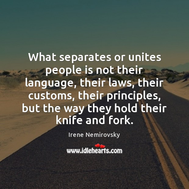 What separates or unites people is not their language, their laws, their Image